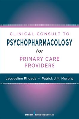 Clinical Consult to Psychopharmacology for Primary Care Providers By Rhoads, Jacqueline/ Murphy, Patrick J. M.